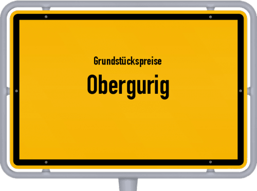 Grundstückspreise Obergurig 2019