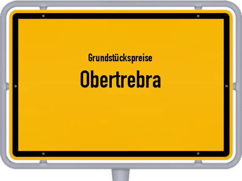 Grundstückspreise Obertrebra 2019