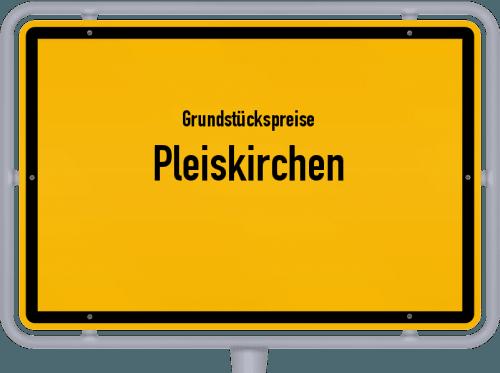 Grundstückspreise Pleiskirchen 2021