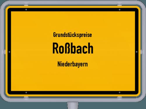 Grundstückspreise Roßbach (Niederbayern) 2019