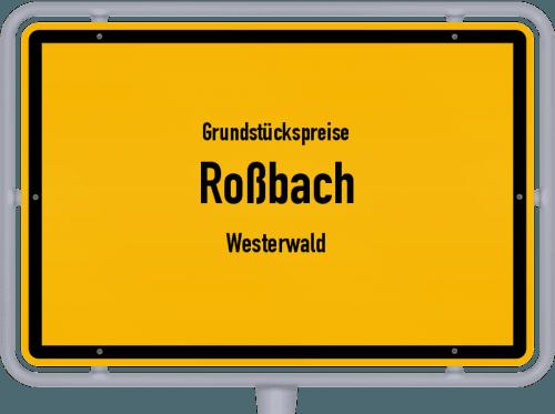Grundstückspreise Roßbach (Westerwald) 2019