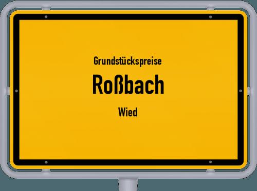 Grundstückspreise Roßbach (Wied) 2019