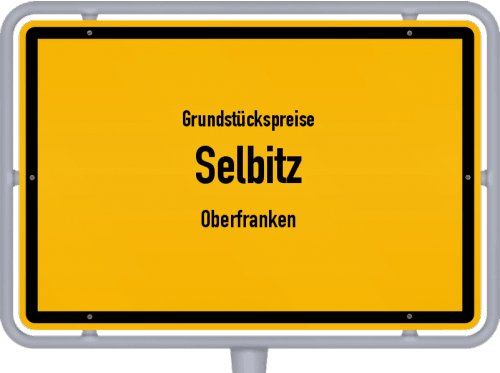 Grundstückspreise Selbitz (Oberfranken) 2021