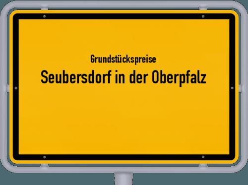 Grundstückspreise Seubersdorf in der Oberpfalz 2021