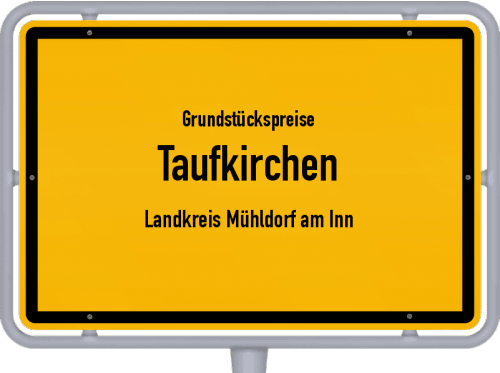 Grundstückspreise Taufkirchen (Landkreis Mühldorf am Inn) 2019