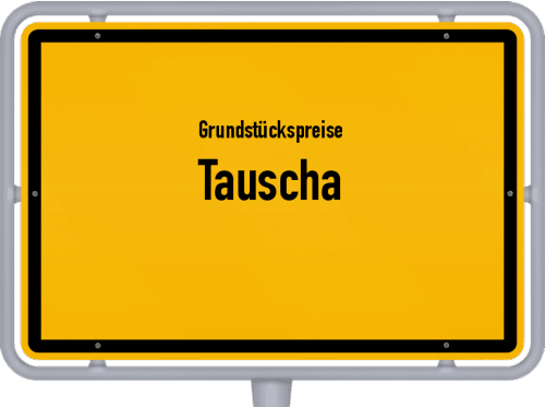 Grundstückspreise Tauscha 2019