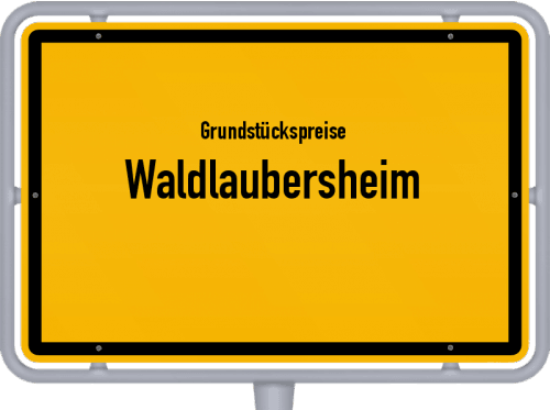 Grundstückspreise Waldlaubersheim 2019