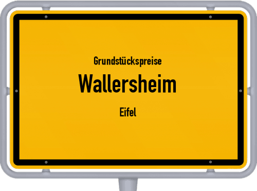 Grundstückspreise Wallersheim (Eifel) 2019