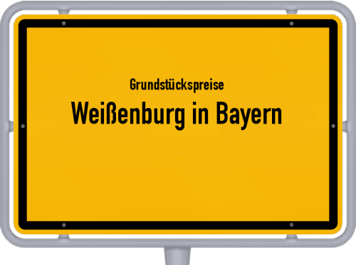 Grundstückspreise Weißenburg in Bayern 2021