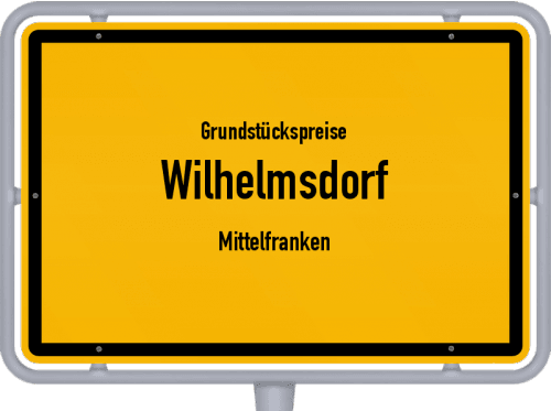 Grundstückspreise Wilhelmsdorf (Mittelfranken) 2021
