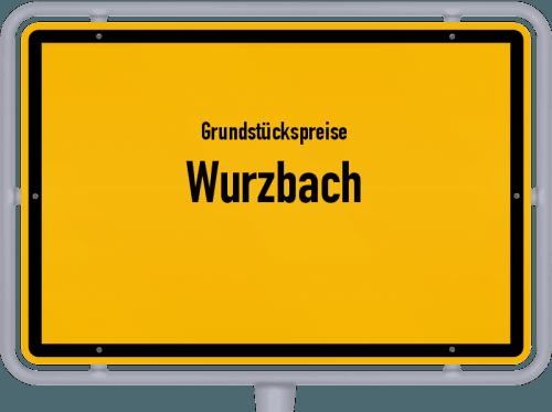 Grundstückspreise Wurzbach 2019
