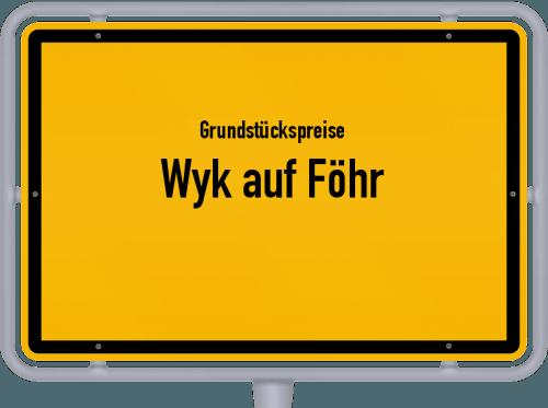 Grundstückspreise Wyk auf Föhr 2021