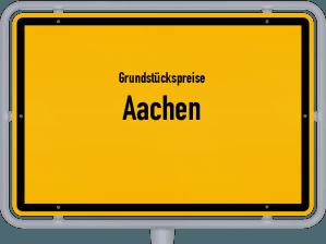 Die Grundstückspreise in Aachen, Ortsschild von Aachen