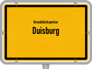 Die Grundstückspreise in Duisburg, Ortsschild von Duisburg