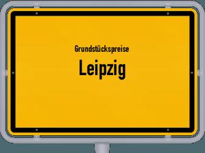 Die Grundstückspreise in Leipzig, Ortsschild von Leipzig