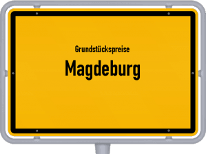 Die Grundstückspreise in Magdeburg, Ortsschild von Magdeburg