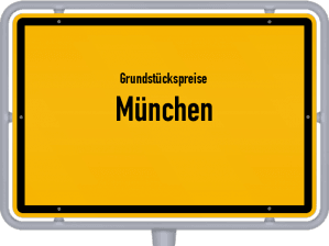 Die Grundstückspreise in München, Ortsschild von München